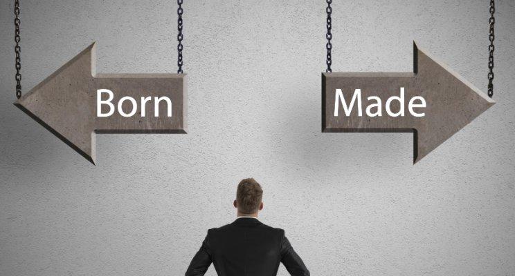 Entrepreneurs – born or made?